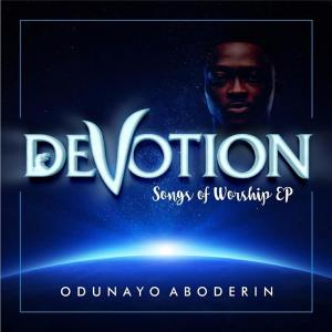 DEVOTION Songs of Worship EP Album By Odunayo Aboderin