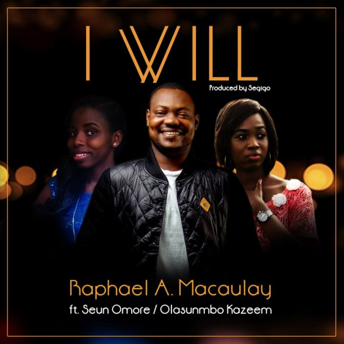I Will  Lyrics- Raphael Macaulay @NGospelHome