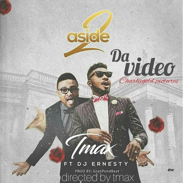 VIDEO: Tmax – 2 ASIDE (Ft. DJ Ernesty) | @tmaxsinger