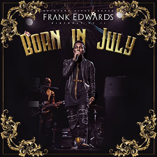 Frank Edwards Releases Born In July (EP) | @Frankrichboy
