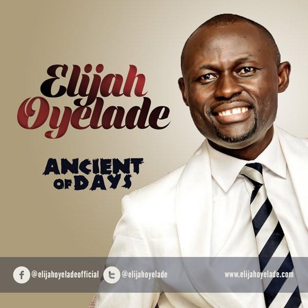 ELIJAH OYELADE – ANCIENT OF DAYS | @elijahoyelade