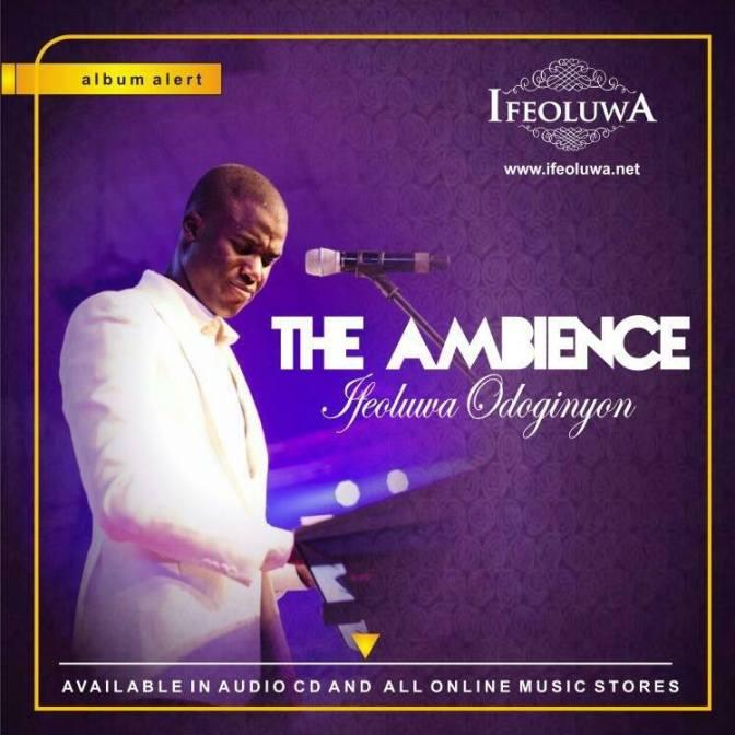 The Ambience – Ifeoluwa Odoginyon @Ifeoluwa1106 @NGospelHome