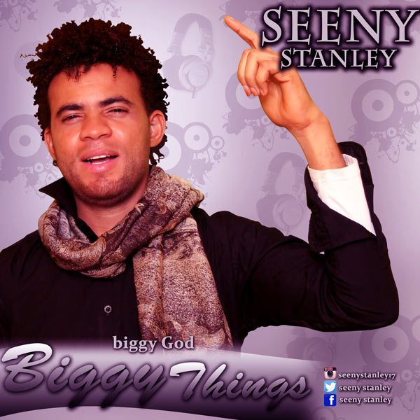 Seeny Stanley – Biggy Things | @seeny Stanley