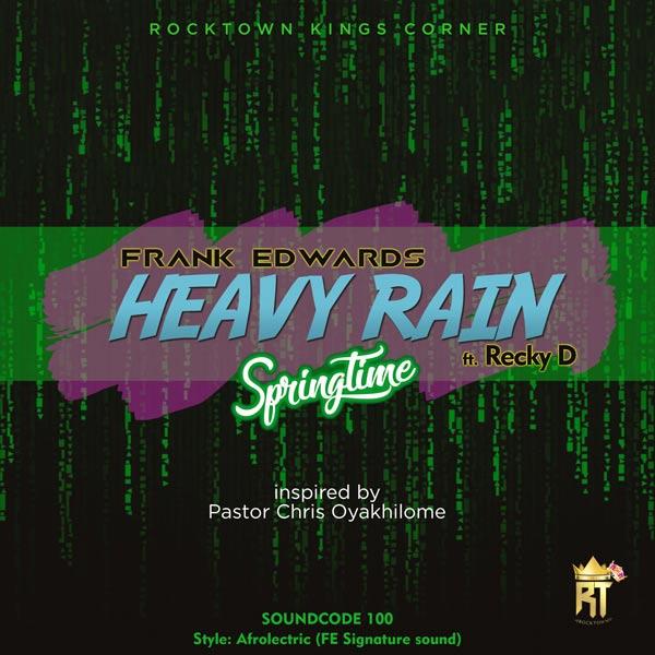 AUDIO: Frank Edwards – Heavy Rain (Spring Time) Feat Recky D | @frankrichboy