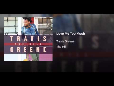 Download Travis Greene – Love Me Too Much