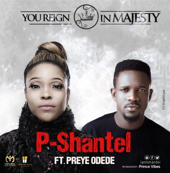 P-Shantel – 'You Reign In Majesty' ft. Preye Odede