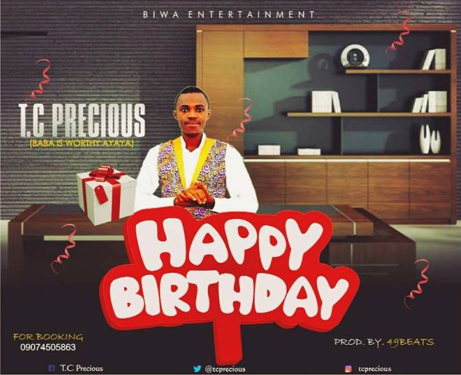 T.C Precious – Happy Birthday