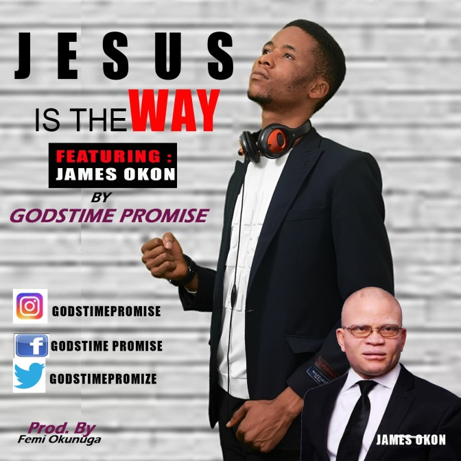 Jesus Is The Way Ft. James Okon by GodsTime Promise