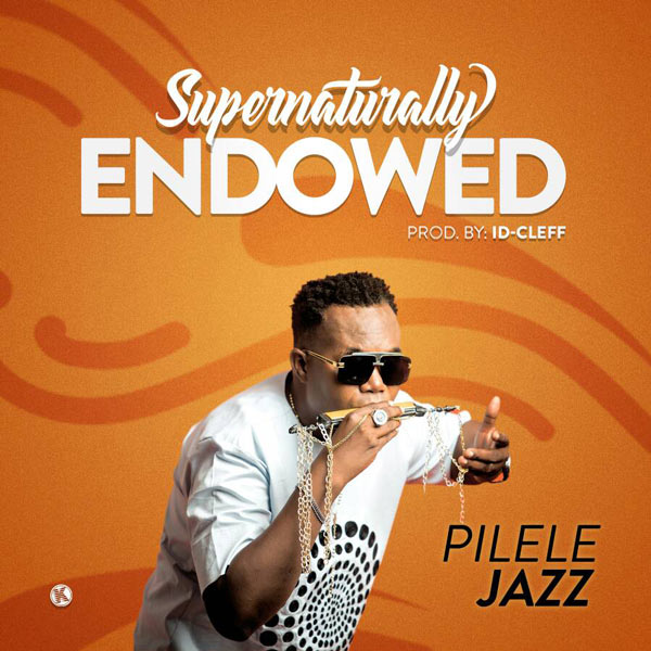 Pilelejazz – Supernaturally Endowed